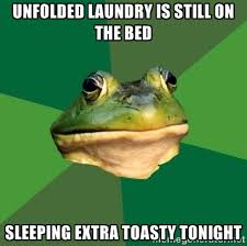 Unfolded laundry is still on the bed sleeping extra toasty tonight ... via Relatably.com