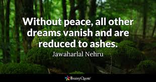 jawaharlal nehru quotes brainyquote  out peace all other dreams vanish and are reduced to ashes jawaharlal nehru
