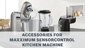 maimum sensorcontrol kitchen machines accessories user guide