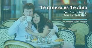 te quiero vs te amo don t say the