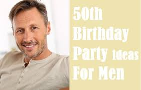 Take Away The Best 50th Birthday Party Ideas For Men