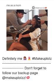 definitely makeup and moms me as a mom o make uplolzo definitely me