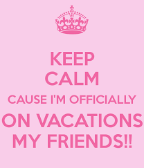 keep calm cause i m officially on vacations my friends