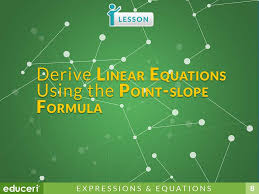 derive linear equations using the point slope formula