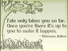 Fate Quotes - Fate only takes you so far. Once you're there it's ...