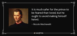 it is much safer for the prince to be feared than loved but he  half of these aren t even machiavelli some are plato thucydides etc doesnt anyone check these