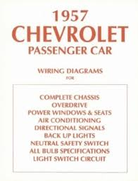 chevrolet 1957 chevy car wiring diagram 57 this listing is for one brand new 1957 chevrolet wiring diagrams booklet measuring 8 ½ x 11 covering the complete chassis overdrive power windows seats