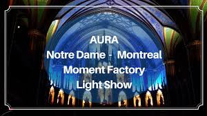 Aura Design Montreal Aura At Note Dame Basilica In Old Montreal Canada