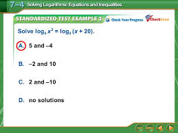 8 example 2 a 5 and 4 b 2 and 10 c 2 and 10 d no solutions solve log 4 x 2 log 4 x 20