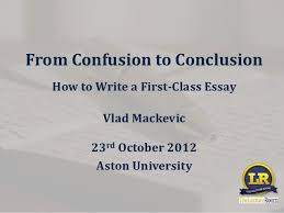 from confusion to conclusion how to write a first class essay from confusion to conclusion how to write a first class essay vlad mackevic 23rd
