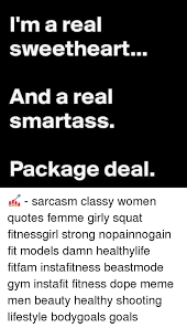 I'm A Real Sweetheart And A Real Smartass Package Deal Enchanting Smartass Quotes