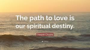 1946716 Deepak Chopra Quote The Path To Love Is Our Spiritual