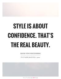 Beauty And Style Quotes Best Of Style Is About Confidence That's The Real Beauty Picture Quotes