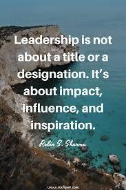 Leadership Is Not About A Title Or A Designation Leadership Quotes Confidence Motivational Quotes