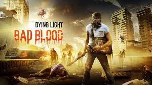 Dying Light Modes Dying Light Bad Blood Uses Core Gameplay Features To Create