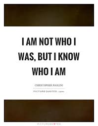 Who Am I Quotes Interesting I Am Not Who I Was But I Know Who I Am Picture Quotes
