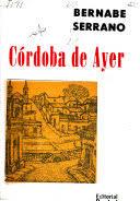 Córdoba de ayer - Bernabé A. Serrano - Google Books