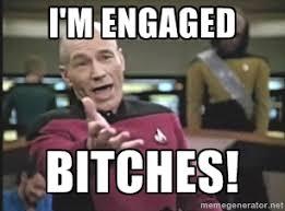 I'm engaged bitches! - Picard Wtf | Meme Generator via Relatably.com