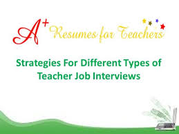 Different Types Of Job Interviews Strategies For Different Types Of Teacher Job Interviews Authorstream