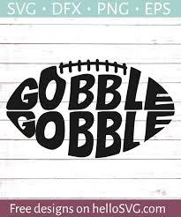 Football Svg Designs Gobble Gobble Football Svg Svg Free Svg Files Hellosvg Com