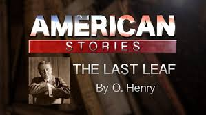 the last leaf by o henry  the last leaf by o henry
