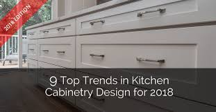 9 top trends in kitchen cabinetry design for 2018 home remodeling contractors sebring design build