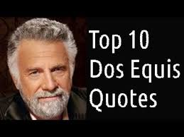 Dos Equis Funniest Meme Quotes Top 40 Peter Kaze Unlimited YouTube Adorable Most Interesting Man In The World Quotes