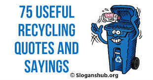 Recycling Quotes Enchanting 48 Useful Recycling Quotes And Sayings Slogans Hub