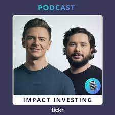 tickr - Impact Investing (podcast) - Matt Latham & Tom McGillycuddy