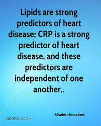 charles hennekens quotes quotehd charles hennekens quotes 0 lipids are strong predictors of heart disease crp is a strong predictor of heart disease