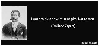 emiliano zapata quotes. Brilliant Zapata I Want To Die A Slave Principles Not Men  Emiliano Zapata More  Zapata Quotes In