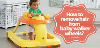 How to remove hair from baby walker wheels? |