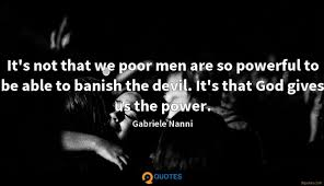Its Not That We Poor Men Are So Powerful To Be Able To