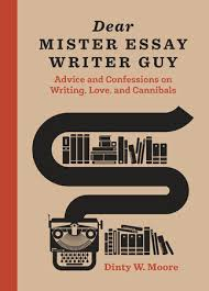 dear mister essay writer guy by dinty w moore  dear mister essay writer guy by dinty w moore