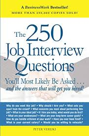 Job Interview Questions And Answers The 250 Job Interview Questions Youll Most Likely Be Asked And The Answers That Will Get You Hired