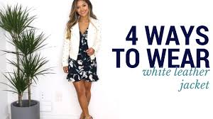 4 ways to wear the white jacket oufit ideas how to style lookbook white leather jacket