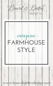 Board And Batten Design Co European Farmhouse Style Board By Board Batten Design Co