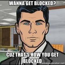 Wanna get blocked? Cuz that's how you get blocked - Archer | Meme ... via Relatably.com