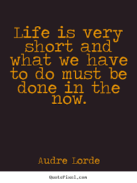 Life Quotes Life Is Very Short And What We Have To Do Must Be Done Interesting Very Short Quotes
