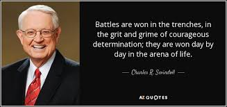 Grit Quotes 80 Awesome Charles R Swindoll Quote Battles Are Won In The Trenches In The