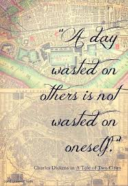 best dickens images author quotes book quotes  a tale of two cities a day wasted on others is not wasted on