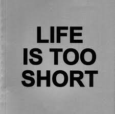 Life Is Too Short Quotes Inspiration Life Is Too Short Quotes
