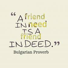 A Friend In Need Is A Friend In Deed Bulgarian Proverb Gorgeous Proverb Friend