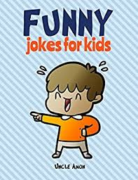 funny jokes for kids 100 hilarious jokes by amon uncle