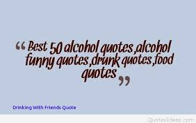 Quotes About Food And Friendship Unique Formalbeauteous Drunk Weekend Alcohol Quote Quotes Drinking With