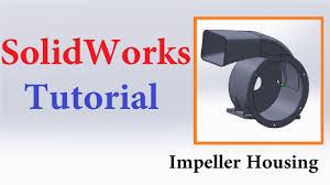 Impeller Housing Design Solidworks Tutorials For Beginners Impeller Housing