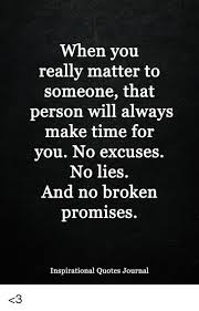 Excuses Quotes New When You Really Matter To Someone That Person Will Alwavs Make Time