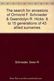 gwendolyn hicks the search for ancestors of ormond f schroeder gwendolyn