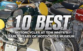 best motorcycles at tom white s early years of motocross museum