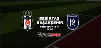 Beşiktaş Başakşehir maçı canlı izle | bein sports 1 şifresiz yayın
